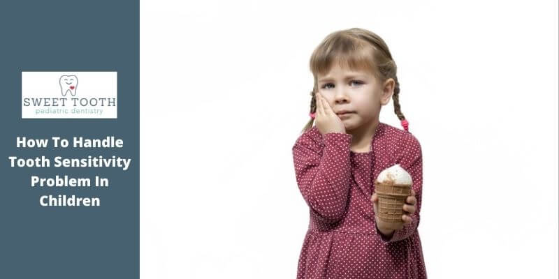 How To Handle Tooth Sensitivity Problem In Children